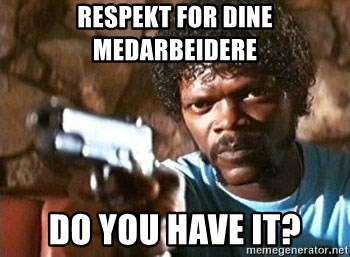 Pulp Fiction - Respekt for dine medarbeidere Do you have it?