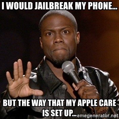 38737665 i would jailbreak my phone but the way that my apple care is set,Jailbreak Meme