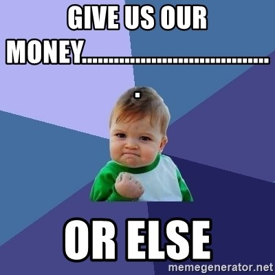 Success Kid - GIVE US OUR MONEY.................................... OR ELSE