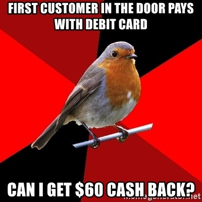 Retail Robin - First customer in the door pays with debit card Can I get $60 cash back?