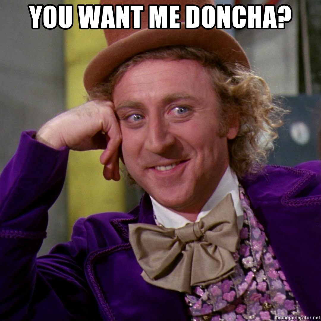 Willy Wonka - You Want Me Doncha?