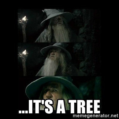 Confused Gandalf -  ...It's a Tree