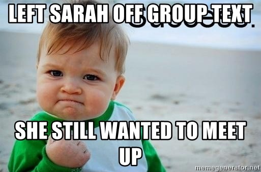 success baby - Left Sarah off group text She still wanted to meet up