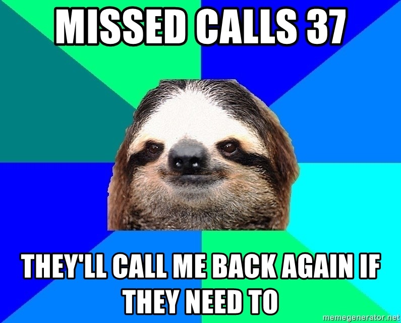 Socially Lazy Sloth - Missed Calls 37 They'll call me back again if they need to
