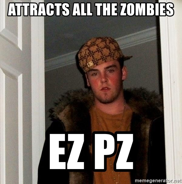 Scumbag Steve - Attracts all the zombies EZ PZ