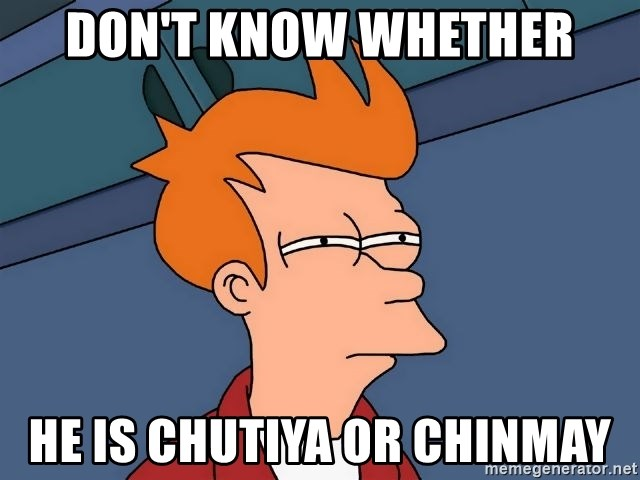 Futurama Fry - don't know whether he is chutiya or chinmay