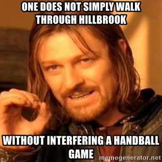 One Does Not Simply - One does not simply walk through Hillbrook Without interfering a handball game