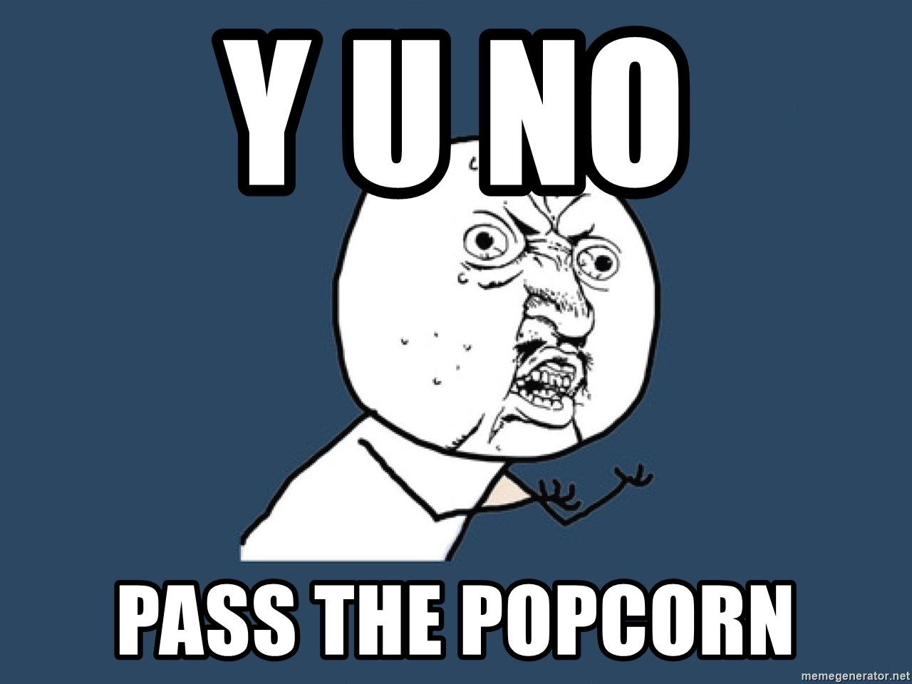 Y U No - y u no pass the popcorn