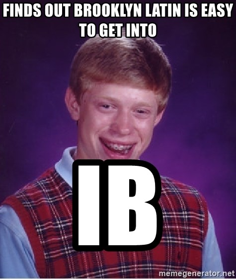 Bad Luck Brian - finds out Brooklyn latin is easy to get into ib