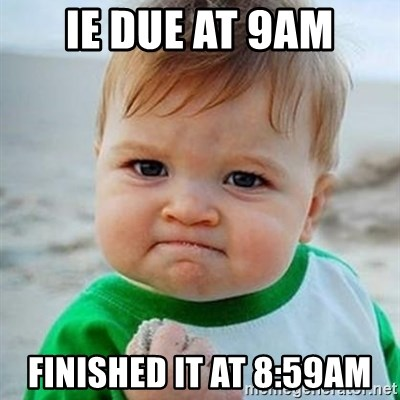 Victory Baby - IE due at 9am Finished it at 8:59am