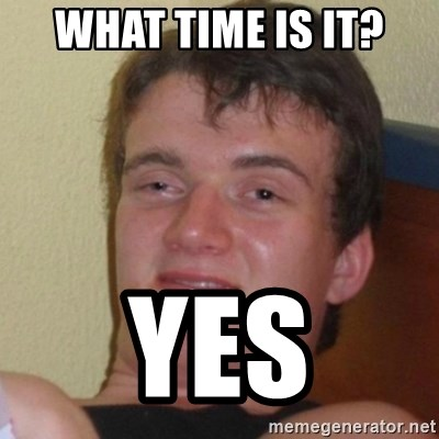 Really Stoned Guy - WHAT TIME IS IT? YES