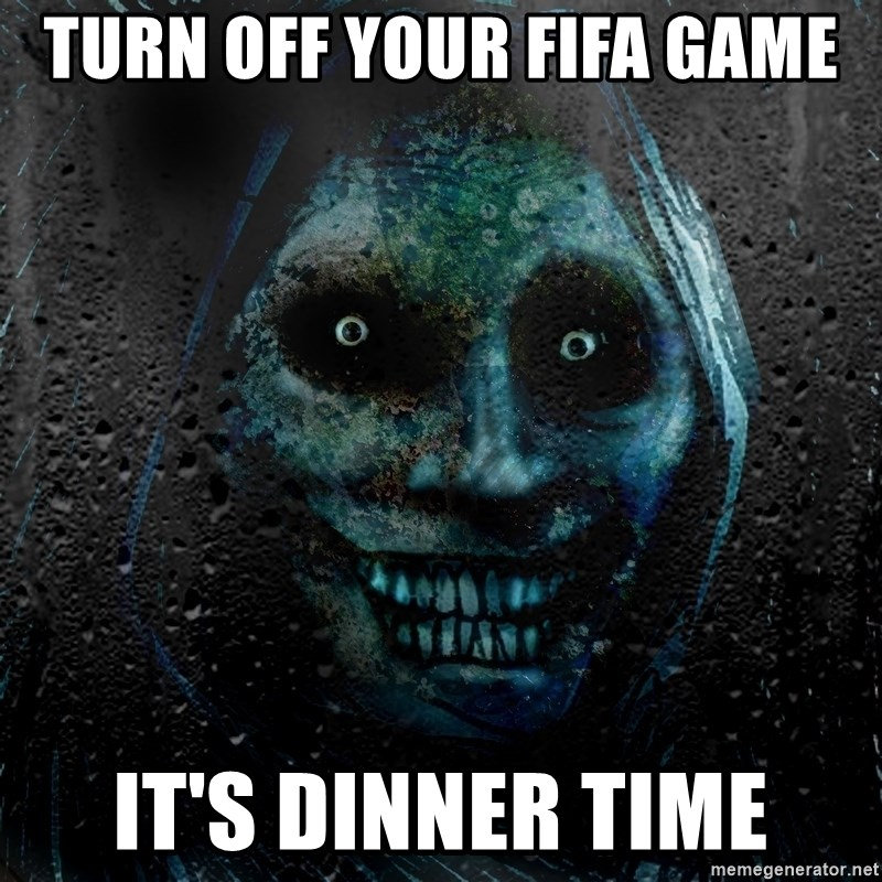 Real Scary Guy - Turn off your Fifa game It's dinner time