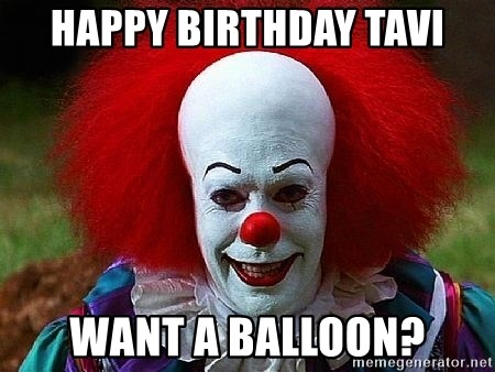 Pennywise the Clown - HAPPY BIRTHDAY TAVI WANT A BALLOON?