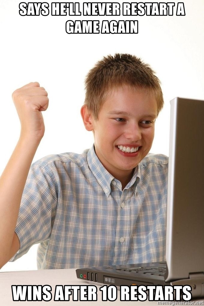 First Day on the internet kid - says he'll never restart a game again wins after 10 restarts