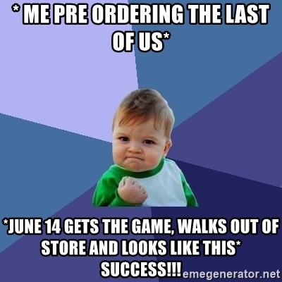 Success Kid - * me pre ordering the last of us* *june 14 gets the game, walks out of store and looks like this* SUCCESS!!!