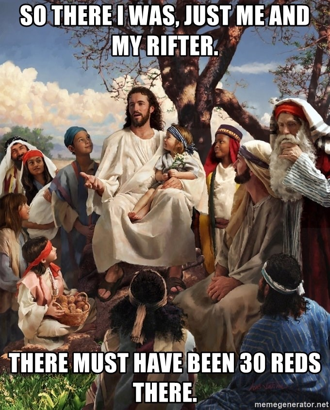 storytime jesus - So there I was, just me and my rifter. There must have been 30 reds there.