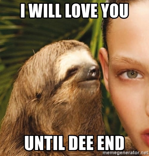 The Rape Sloth - I will love you until DEE end