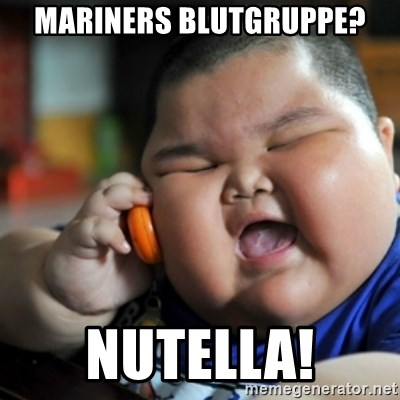 fat chinese kid - mariners blutgruppe? nutella!