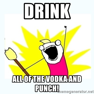 All the things - DRINK all of the vodka and punch!