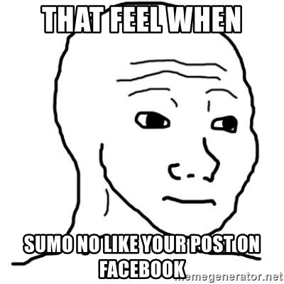 That Feel Guy - That feel when Sumo no like your post on facebook