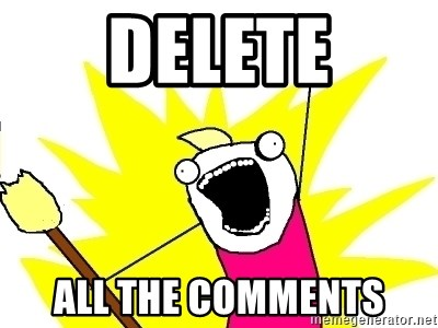 X ALL THE THINGS - DELETE ALL THE COMMENTS
