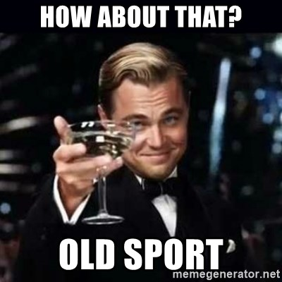 Gatsby Gatsby - how about that? old sport