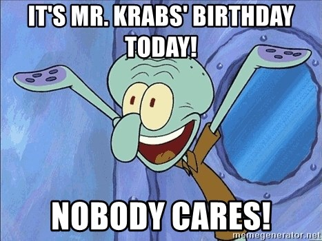IT'S MR  KRABS' BIRTHDAY TODAY! NOBODY CARES! - Guess What Squidward