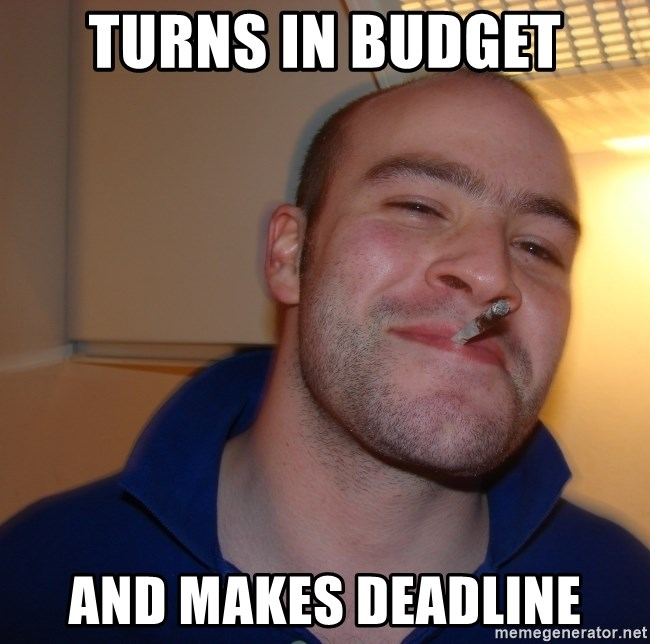 Good Guy Greg - Turns in budget AND makes deadline