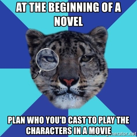 Writer Leopard - At the beginning of a novel plan who you'd cast to play the characters in a movie