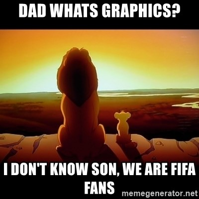 Simba - dad whats graphics? i don't know son, we are FIFA fans