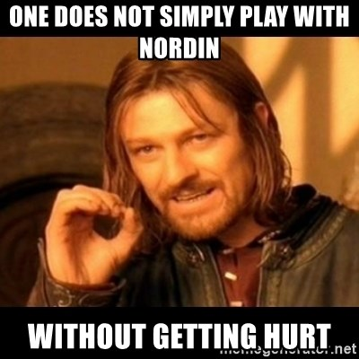 Does not simply walk into mordor Boromir  - One does not simply play with nordin without getting hurt