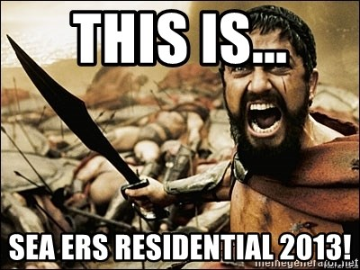 This Is Sparta Meme - This is... SEA ERS RESIDENTIAL 2013!