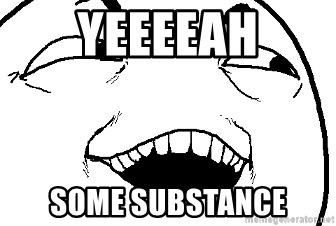 I see what you did there - Yeeeeah Some substance