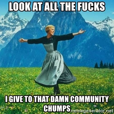 Look at All the Fucks I Give - Look at all the fucks I give to that damn community chumps