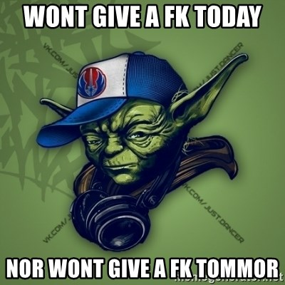 Street Yoda - Wont give a fk today Nor wont give a fk tommor