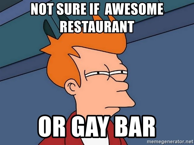 Futurama Fry - Not sure if  awesome restaurant  or gay bar