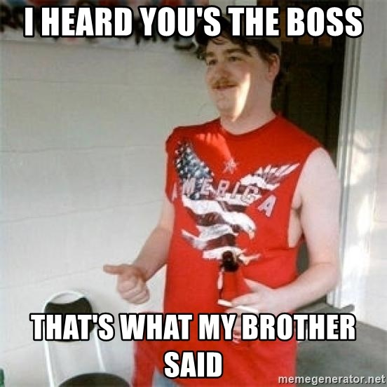 Redneck Randal - I heard you's the boss That's what my brother said