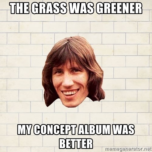 Advice Waters - the grass was greener  my concept album was better