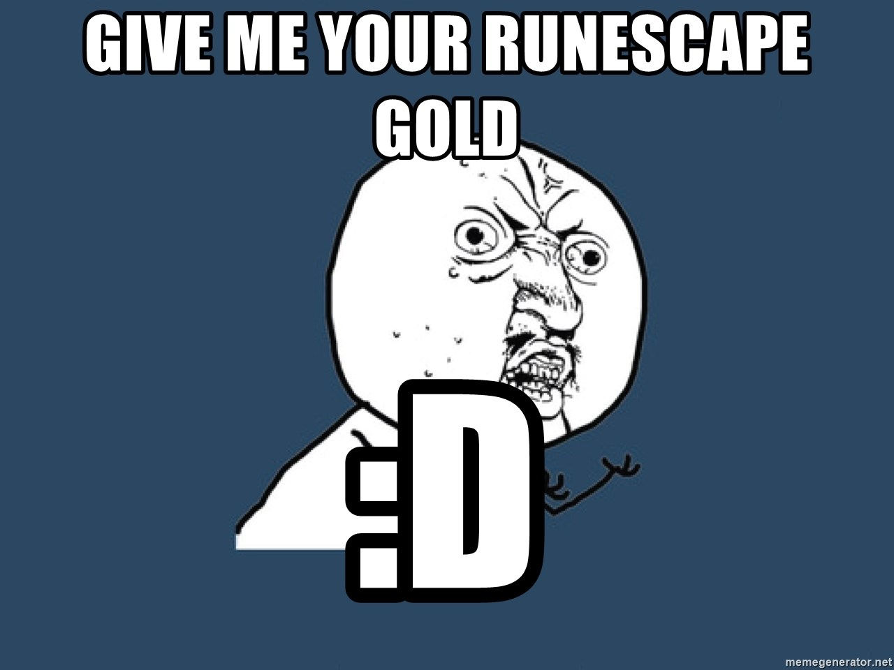 Y U No - Give me your runescape gold :D