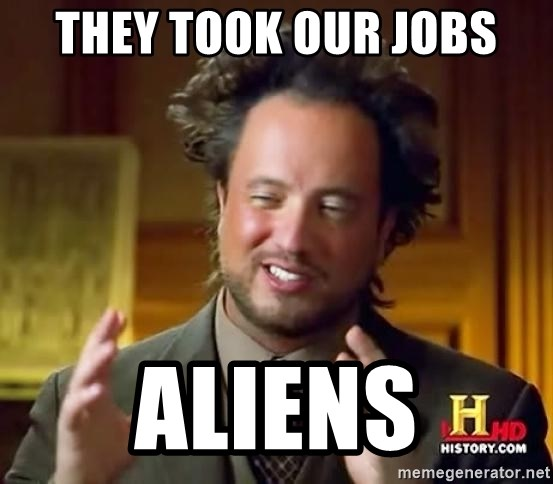 Ancient Aliens - they took our jobs ALIENS