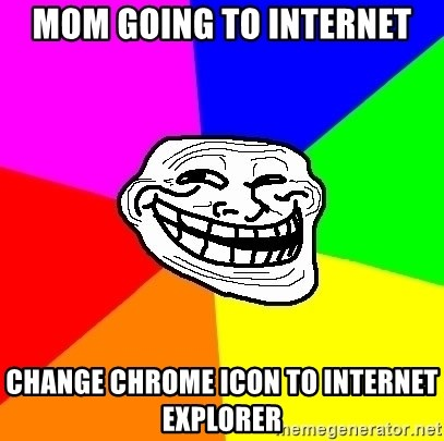 Trollface - mom going to internet change chrome icon to internet explorer
