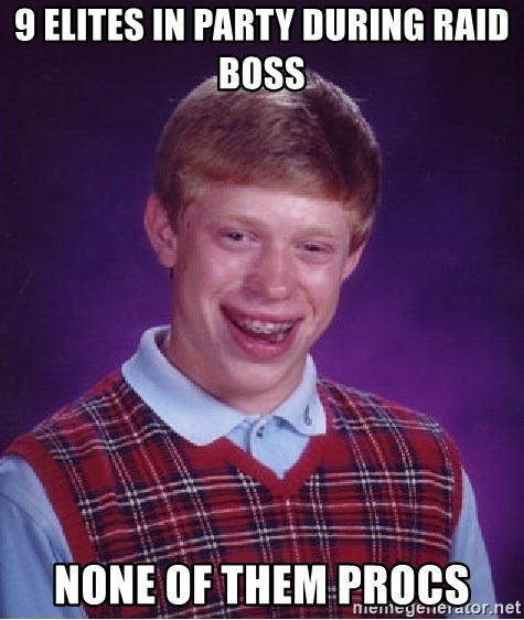 Bad Luck Brian - 9 elites in party during raid boss none of them procs