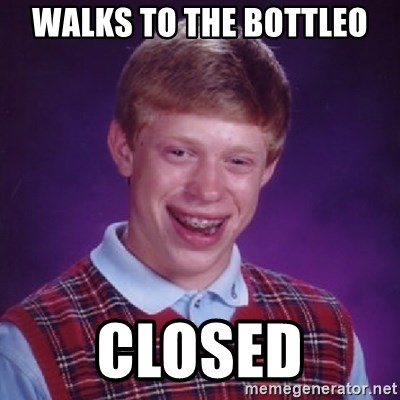 Bad Luck Brian - WALKS TO THE BOTTLEO CLOSED