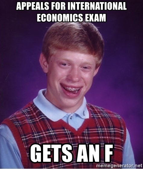 Bad Luck Brian - Appeals for International Economics exam Gets an F