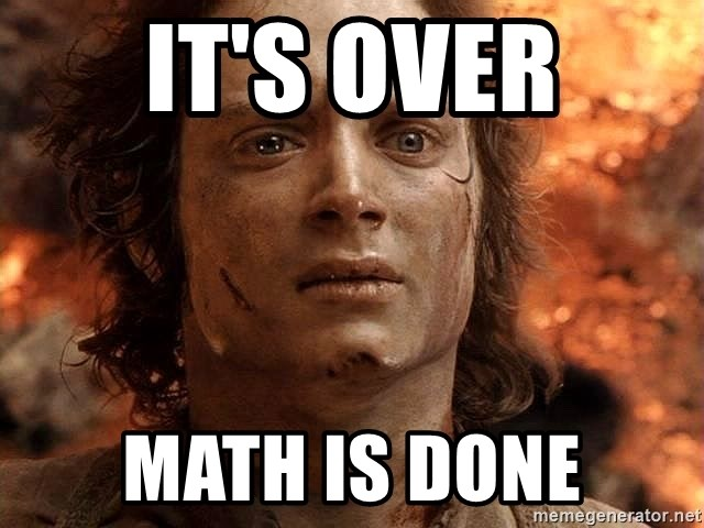 Frodo  - it's over math is done
