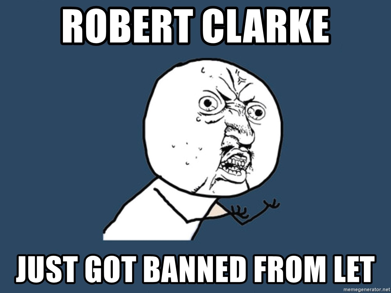 Y U No - robert clarke just got banned from LET