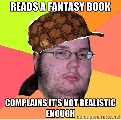 Scumbag nerd - reads a fantasy book complains it's not realistic enough