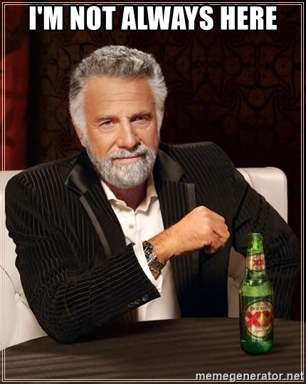 The Most Interesting Man In The World - i'm not always here