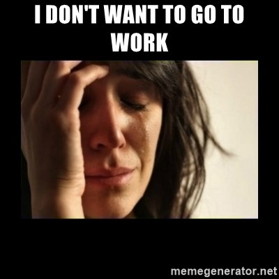 todays problem crying woman - i don't want to go to work