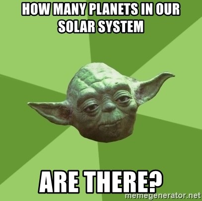 Advice Yoda Gives - how many planets in our solar system  are there?